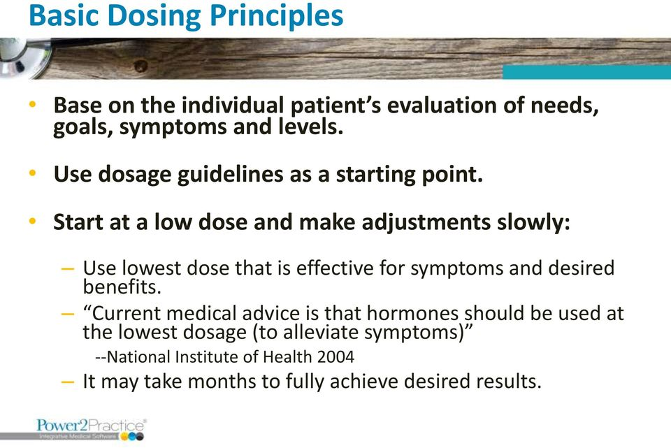 Start at a low dose and make adjustments slowly: Use lowest dose that is effective for symptoms and desired
