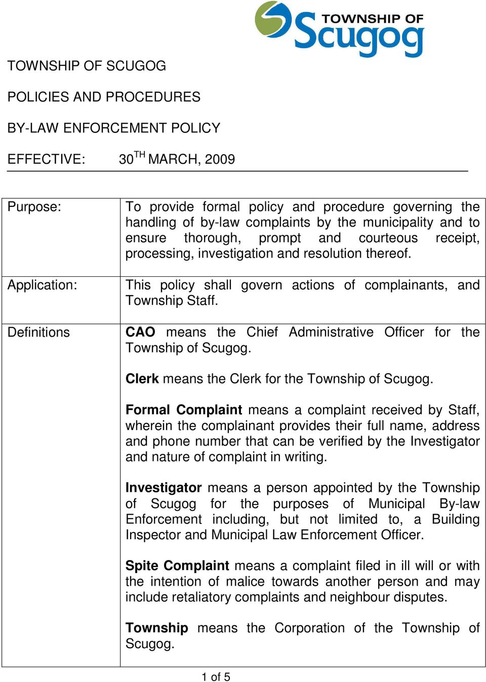 This policy shall govern actions of complainants, and Township Staff. CAO means the Chief Administrative Officer for the Township of Scugog. Clerk means the Clerk for the Township of Scugog.