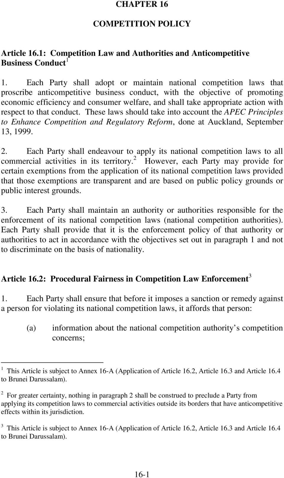 appropriate action with respect to that conduct. These laws should take into account the APEC Principles to Enhance Competition and Regulatory Reform, done at Auckland, September 13, 1999. 2.
