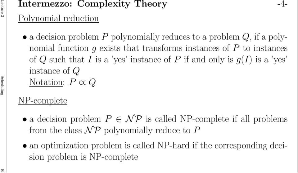 and only is g(i) is a yes instance of Q Notation: P Q NP-complete a decision problem P N P is called NP-complete if all problems
