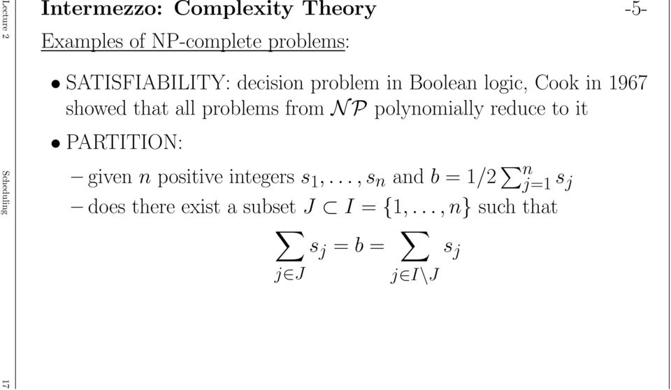 problems from N P polynomially reduce to it PARTITION: given n positive integers s 1,.