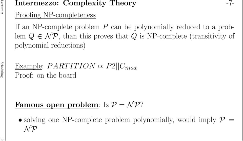 NP-complete (transitivity of polynomial reductions) Example: P ART IT ION P 2 C max Proof: on