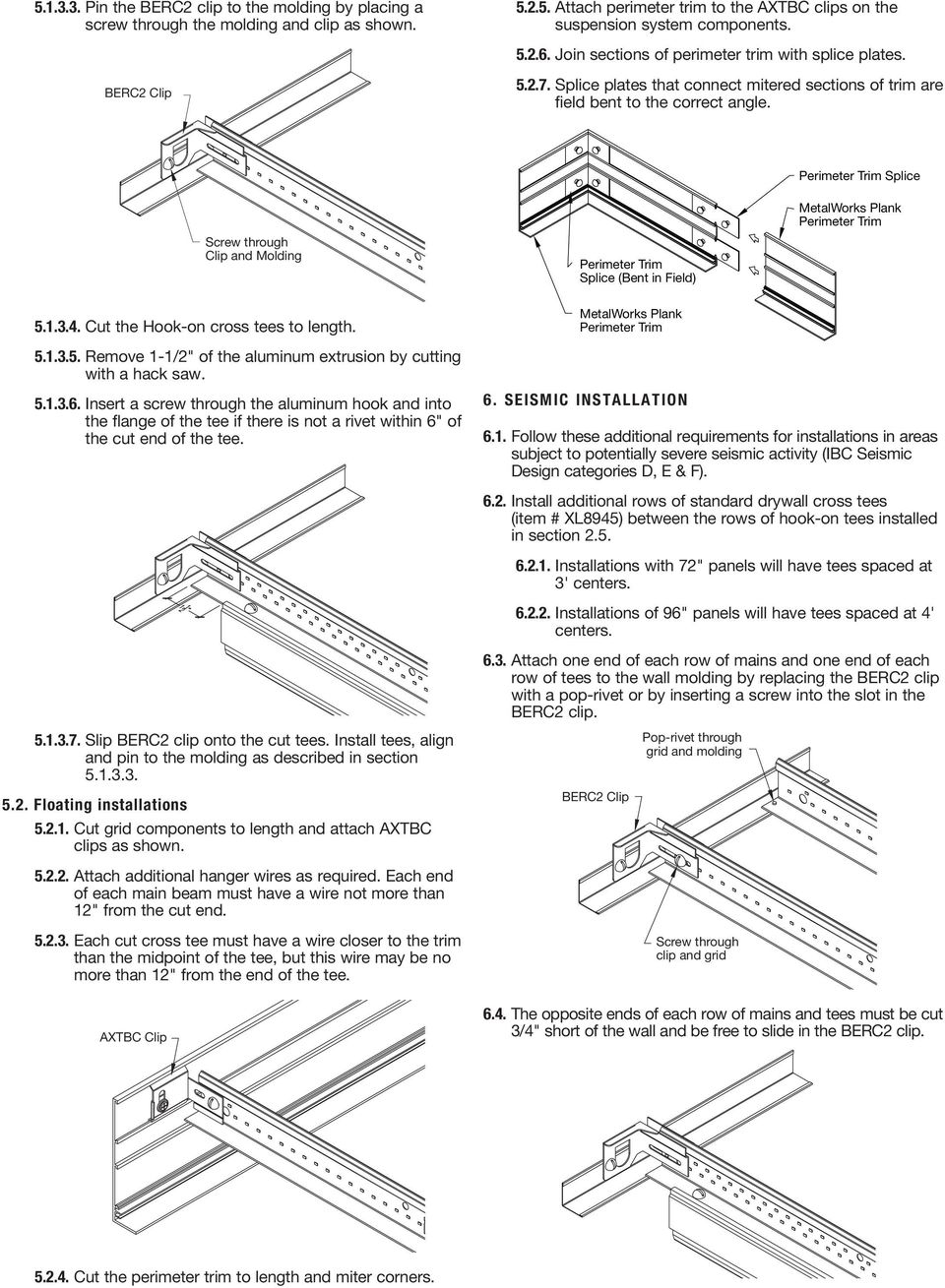 "insert drawing of splice plate Splice Screw through Clip and Molding Splice (Bent in Field) 5.1.3.4. Cut the Hook-on cross tees to length. 5.1.3.5. Remove 1-1/2"" of the aluminum extrusion by cutting with a hack saw."