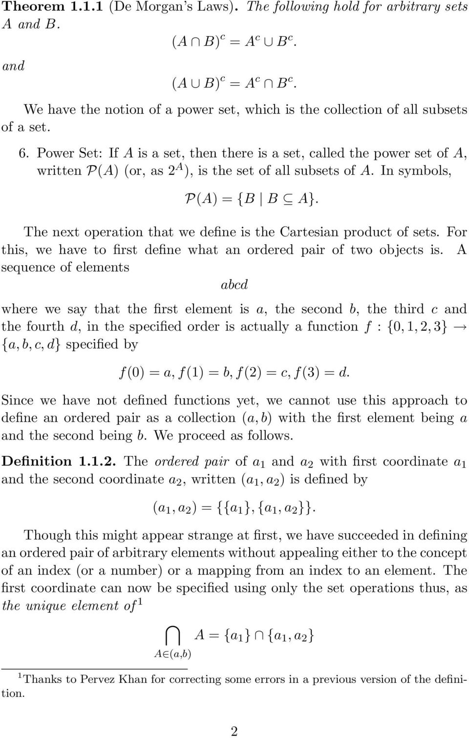 Power Set: If A is a set, then there is a set, called the power set of A, written P(A) (or, as 2 A ), is the set of all subsets of A. In symbols, P(A) = {B B A}.