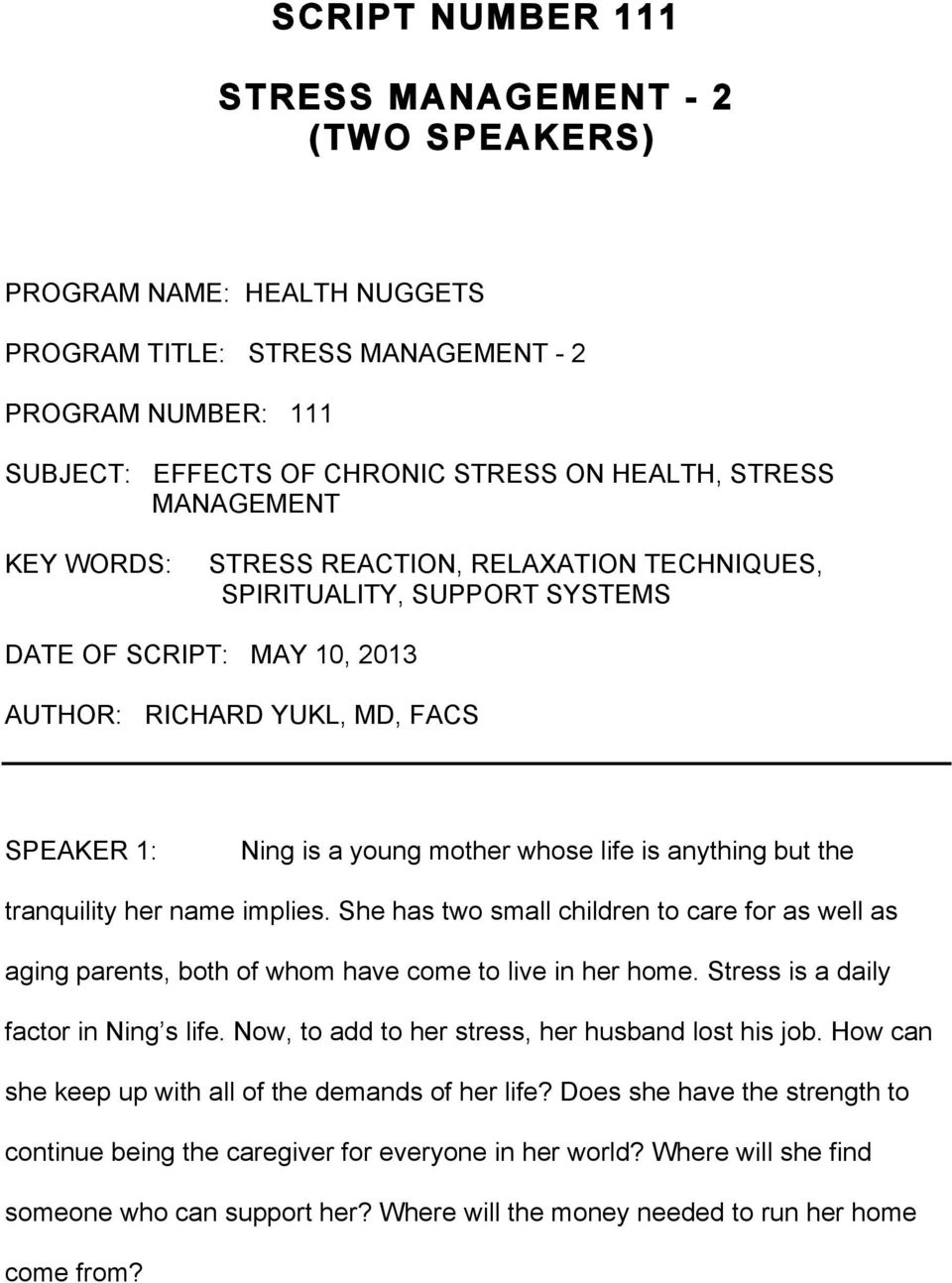 but the tranquility her name implies. She has two small children to care for as well as aging parents, both of whom have come to live in her home. Stress is a daily factor in Ning s life.