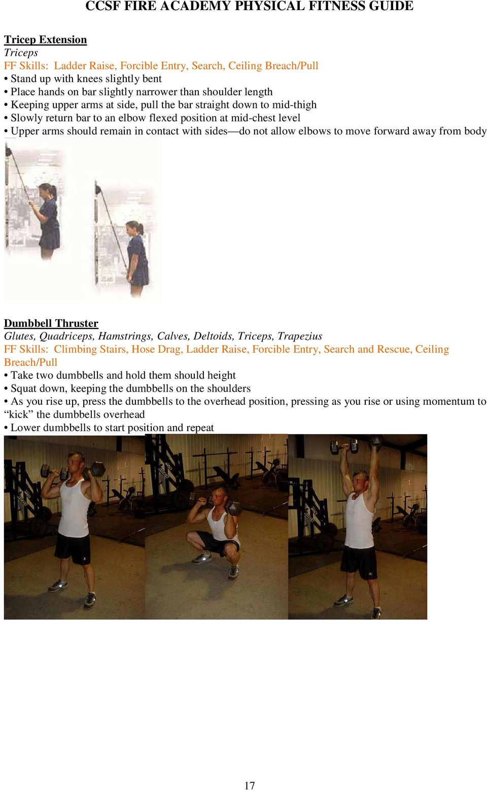 forward away from body Dumbbell Thruster Glutes, Quadriceps, Hamstrings, Calves, Deltoids, Triceps, Trapezius FF Skills: Climbing Stairs, Hose Drag, Ladder Raise, Forcible Entry, Search and Rescue,