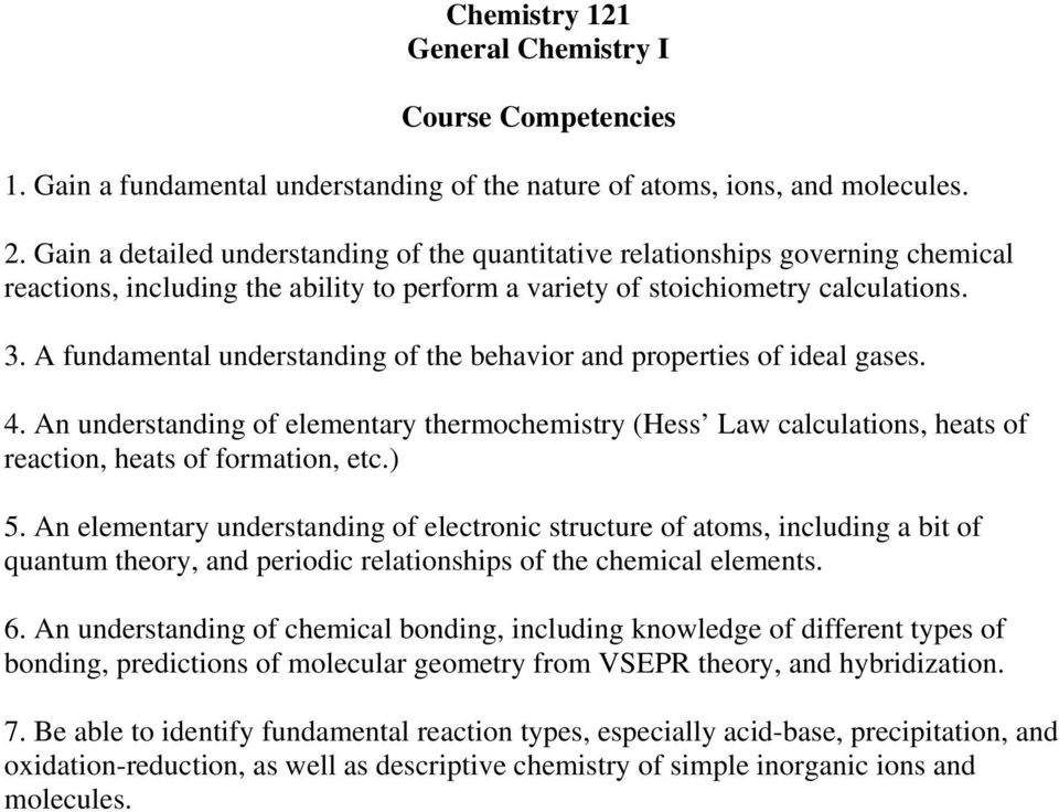 A fundamental understanding of the behavior and properties of ideal gases. 4. An understanding of elementary thermochemistry (Hess Law calculations, heats of reaction, heats of formation, etc.) 5.