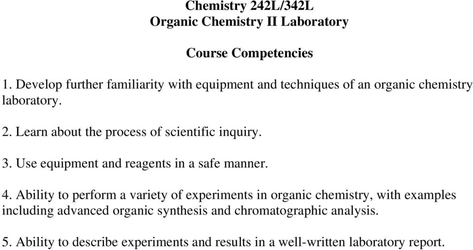 Learn about the process of scientific inquiry. 3. Use equipment and reagents in a safe manner. 4.