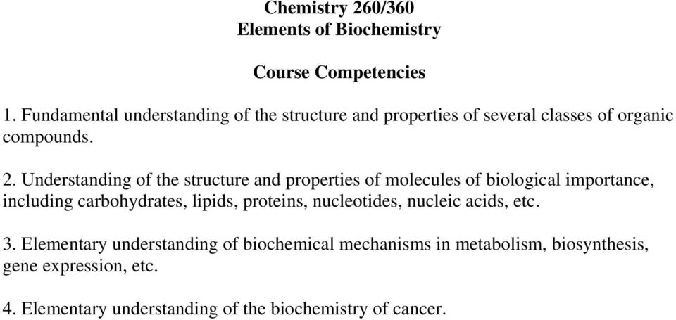 Understanding of the structure and properties of molecules of biological importance, including carbohydrates, lipids,