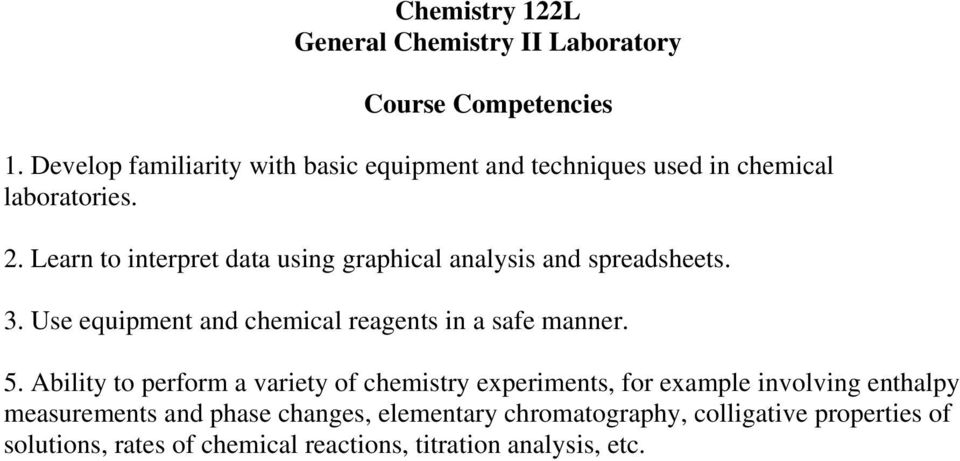 Learn to interpret data using graphical analysis and spreadsheets. 3. Use equipment and chemical reagents in a safe manner. 5.