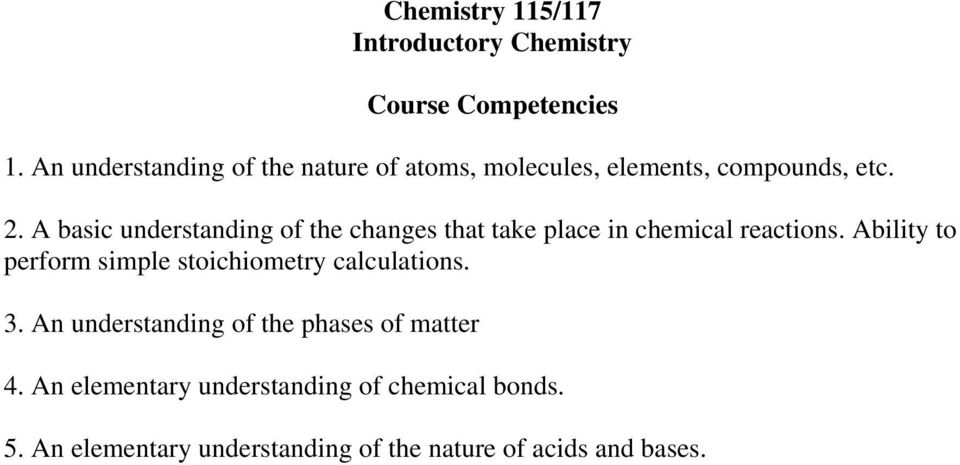 A basic understanding of the changes that take place in chemical reactions.