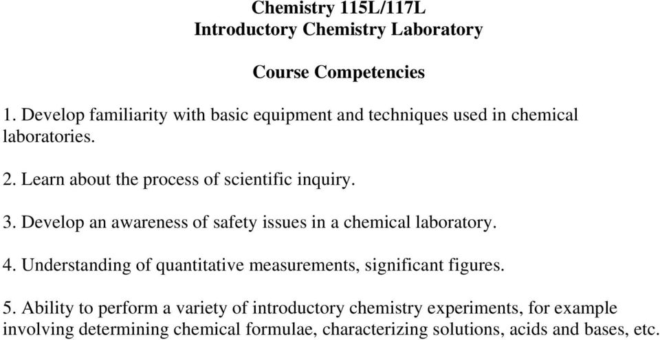 Learn about the process of scientific inquiry. 3. Develop an awareness of safety issues in a chemical laboratory. 4.