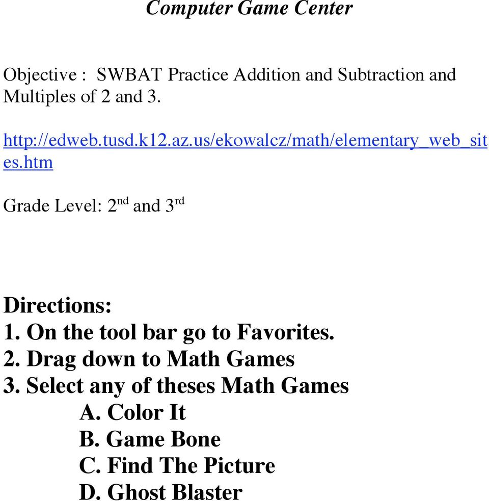 htm Grade Level: 2 nd and 3 rd Directions: 1. On the tool bar go to Favorites. 2. Drag down to Math Games 3.