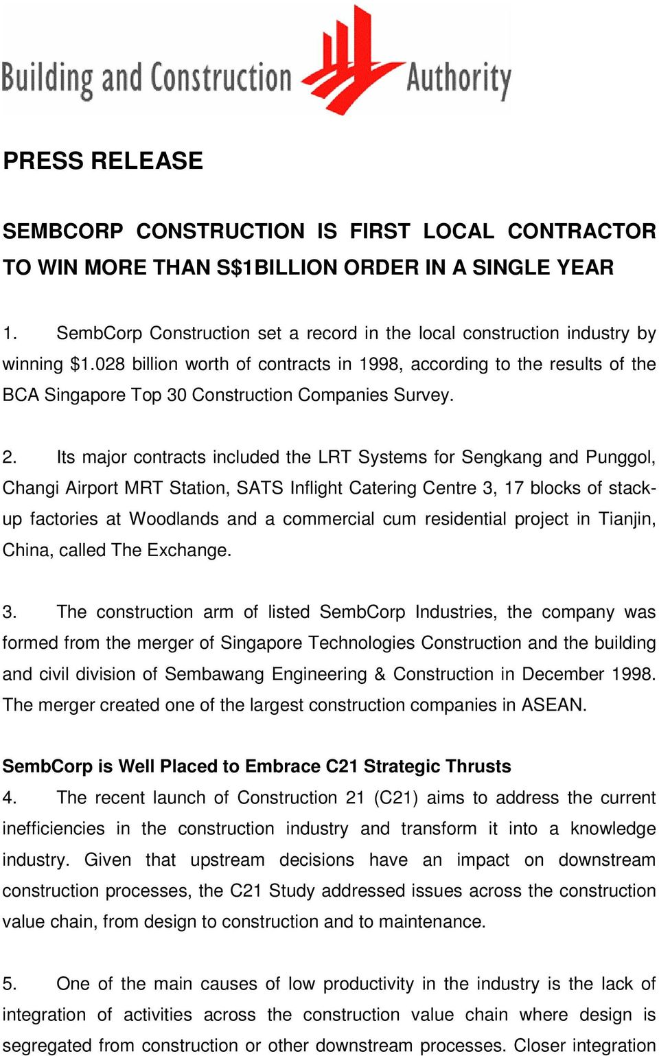 Its major contracts included the LRT Systems for Sengkang and Punggol, Changi Airport MRT Station, SATS Inflight Catering Centre 3, 17 blocks of stackup factories at Woodlands and a commercial cum