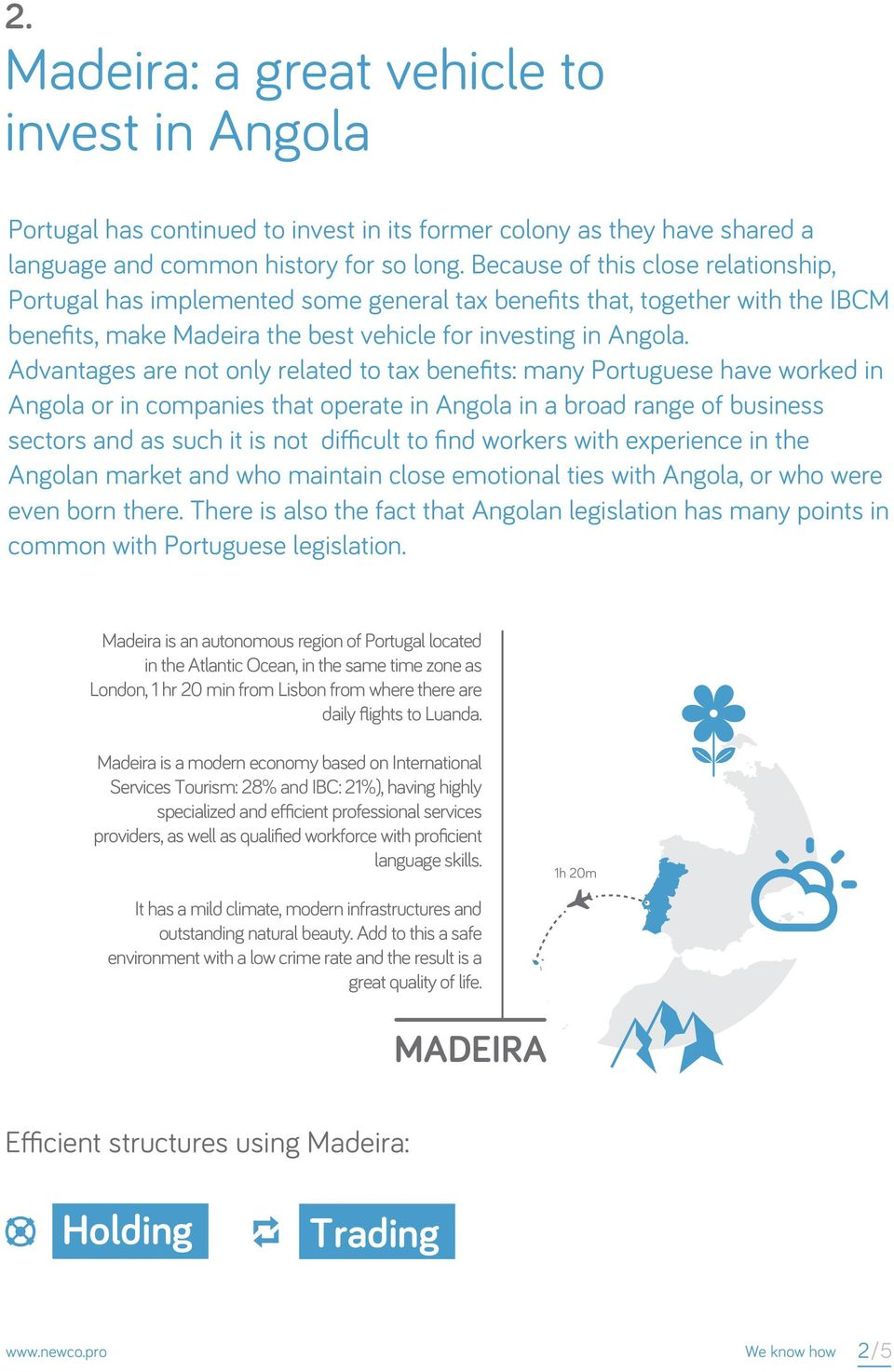 Advantages are not only related to tax benefits: many Portuguese have worked in Angola or in companies that operate in Angola in a broad range of business sectors and as such it is not difficult to