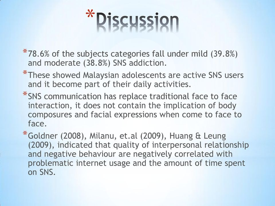 *SNS communication has replace traditional face to face interaction, it does not contain the implication of body composures and facial expressions
