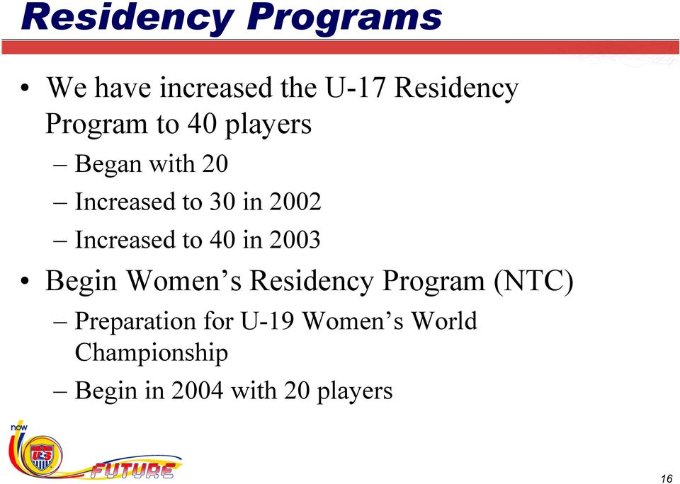 40 in 2003 Begin Women s Residency Program (NTC) Preparation for