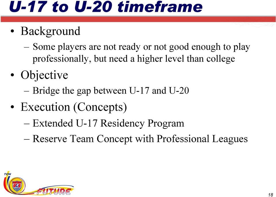 Objective Bridge the gap between U-17 and U-20 Execution (Concepts)