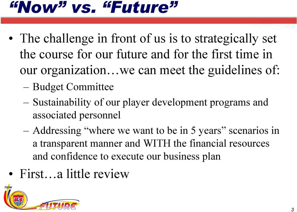 in our organization we can meet the guidelines of: Budget Committee Sustainability of our player development