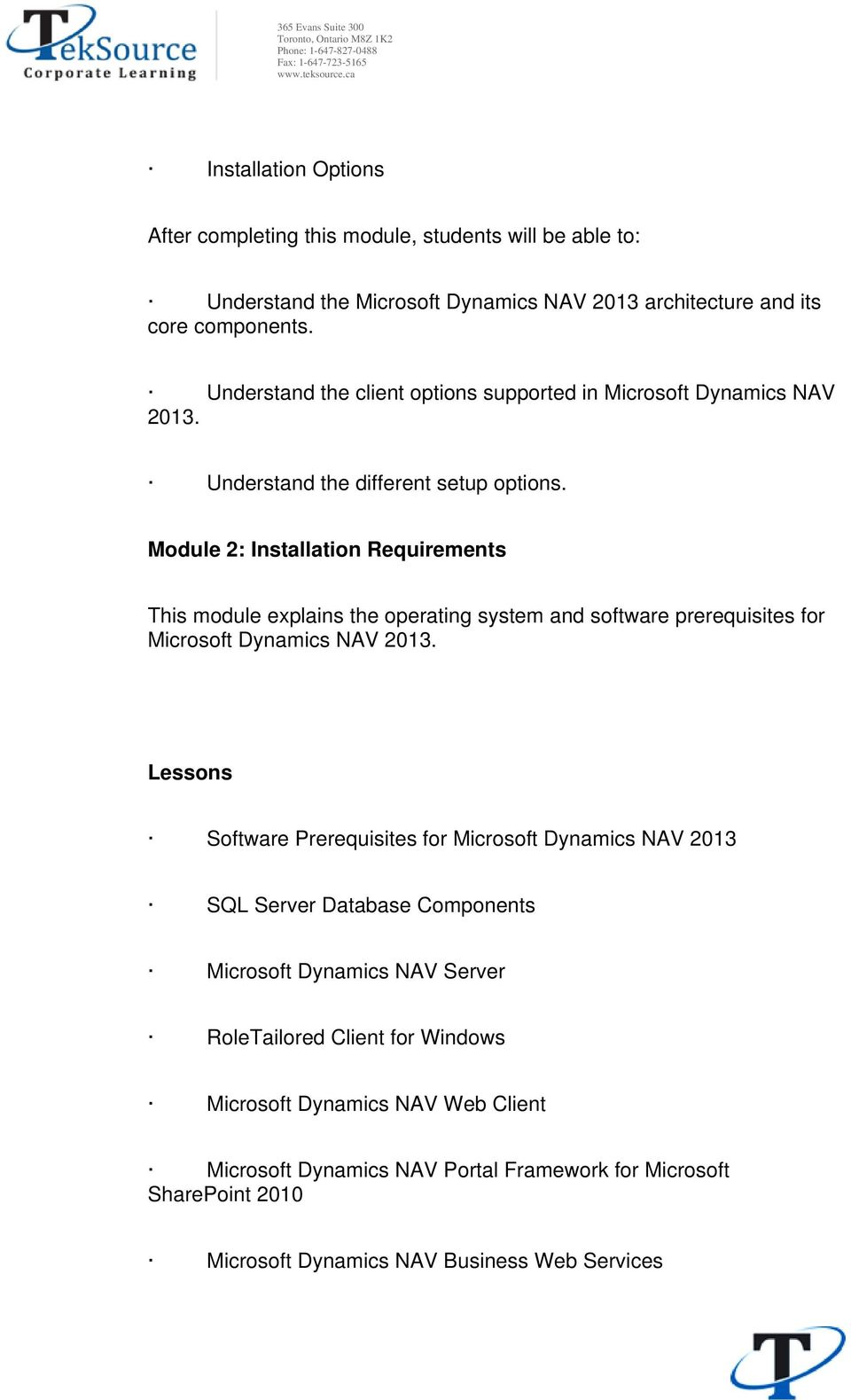 Module 2: Installation Requirements This module explains the operating system and software prerequisites for Microsoft Dynamics NAV 2013.