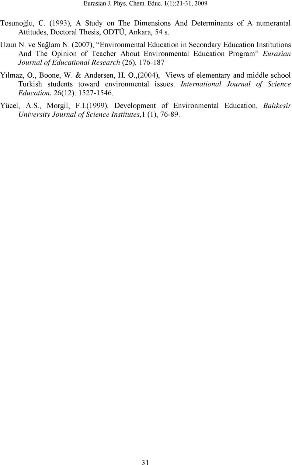 Research (26), 176-187 Yılmaz, O., Boone, W. & Andersen, H. O.,(2004), Views of elementary and middle school Turkish students toward environmental issues.