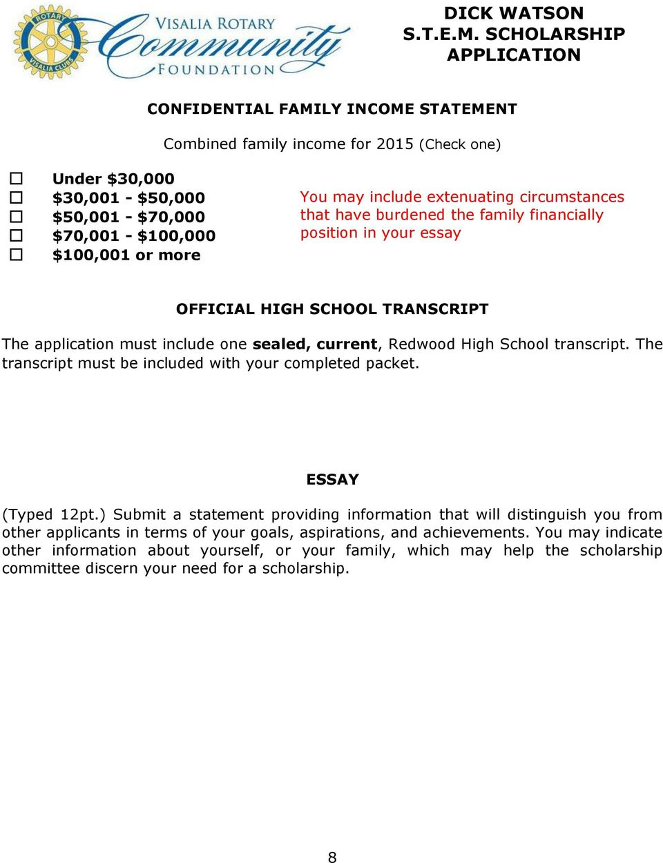 School transcript. The transcript must be included with your completed packet. ESSAY (Typed 12pt.