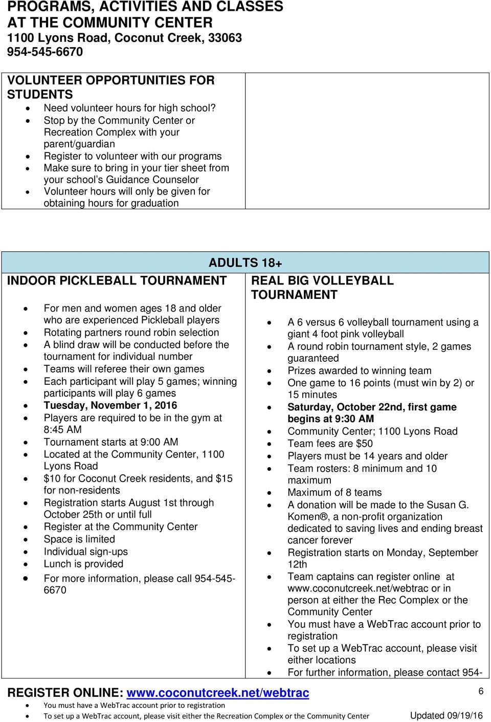 Volunteer hours will only be given for obtaining hours for graduation ADULTS 18+ INDOOR PICKLEBALL TOURNAMENT REAL BIG VOLLEYBALL TOURNAMENT For men and women ages 18 and older who are experienced