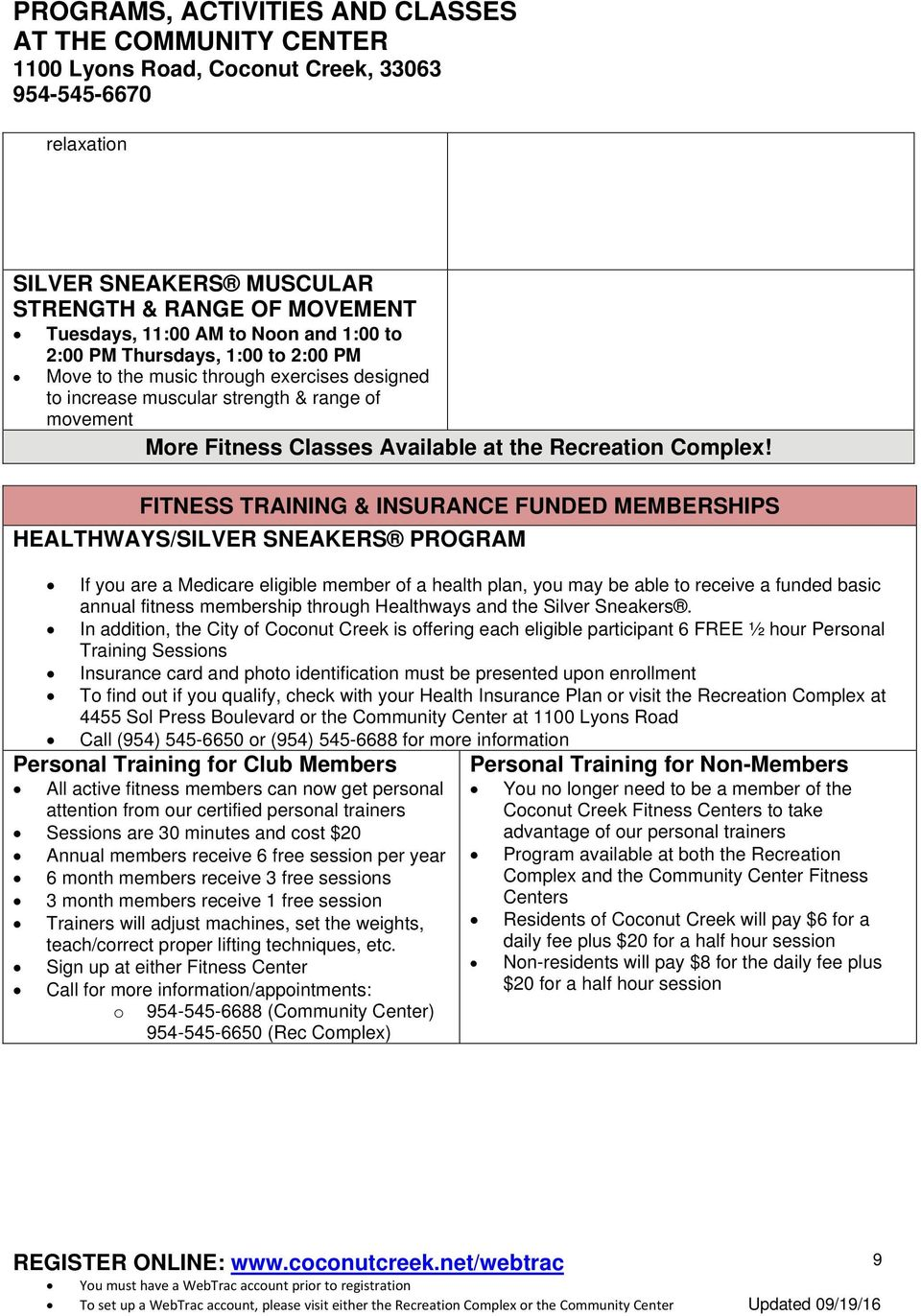 FITNESS TRAINING & INSURANCE FUNDED MEMBERSHIPS HEALTHWAYS/SILVER SNEAKERS PROGRAM If you are a Medicare eligible member of a health plan, you may be able to receive a funded basic annual fitness