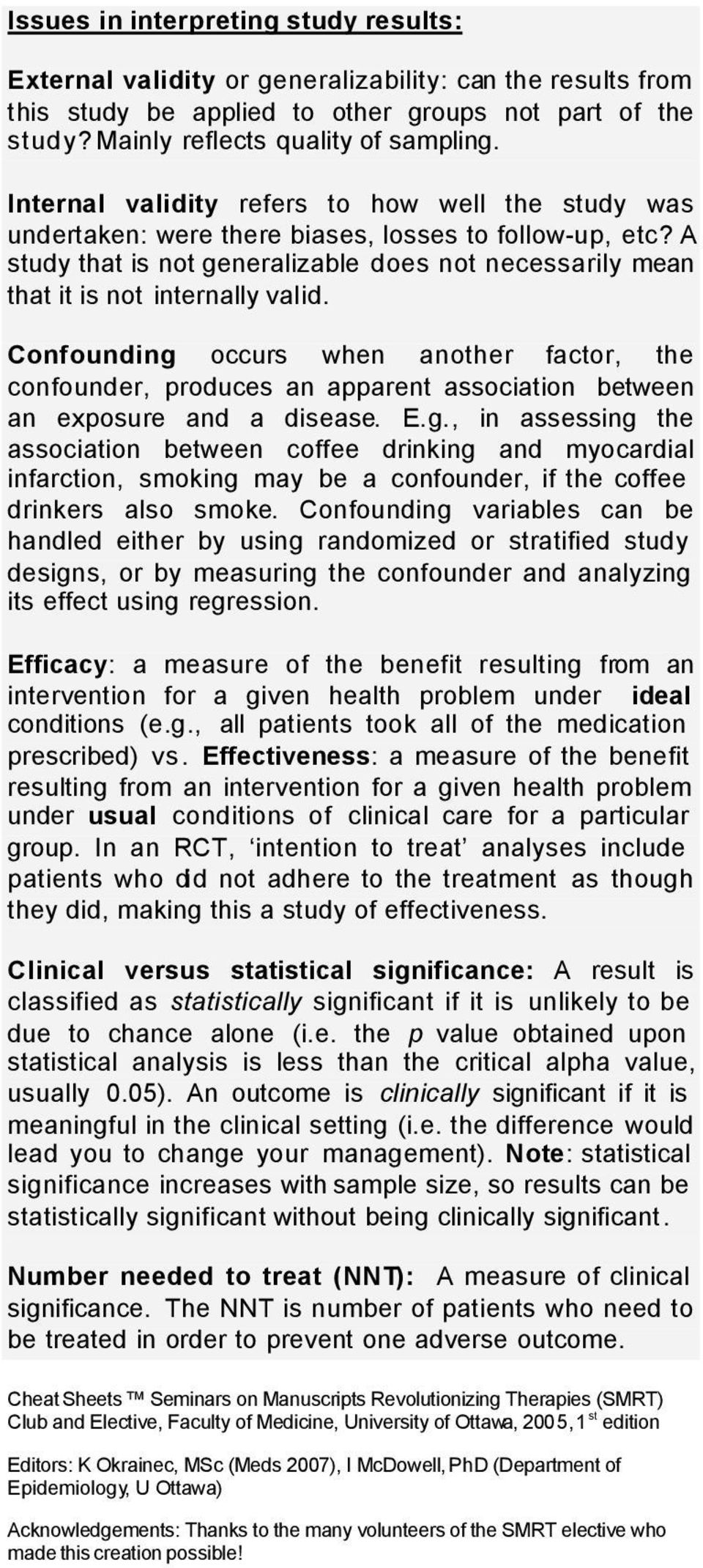 Confounding occurs when another factor, the confounder, produces an apparent association between an exposure and a disease. E.g., in assessing the association between coffee drinking and myocardial infarction, smoking may be a confounder, if the coffee drinkers also smoke.