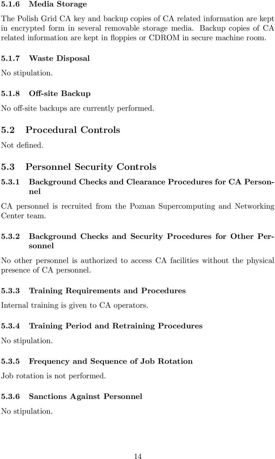 5.3 Personnel Security Controls 5.3.1 Background Checks and Clearance Procedures for CA Personnel CA personnel is recruited from the Poznan Supercomputing and Networking Center team. 5.3.2 Background Checks and Security Procedures for Other Personnel No other personnel is authorized to access CA facilities without the physical presence of CA personnel.