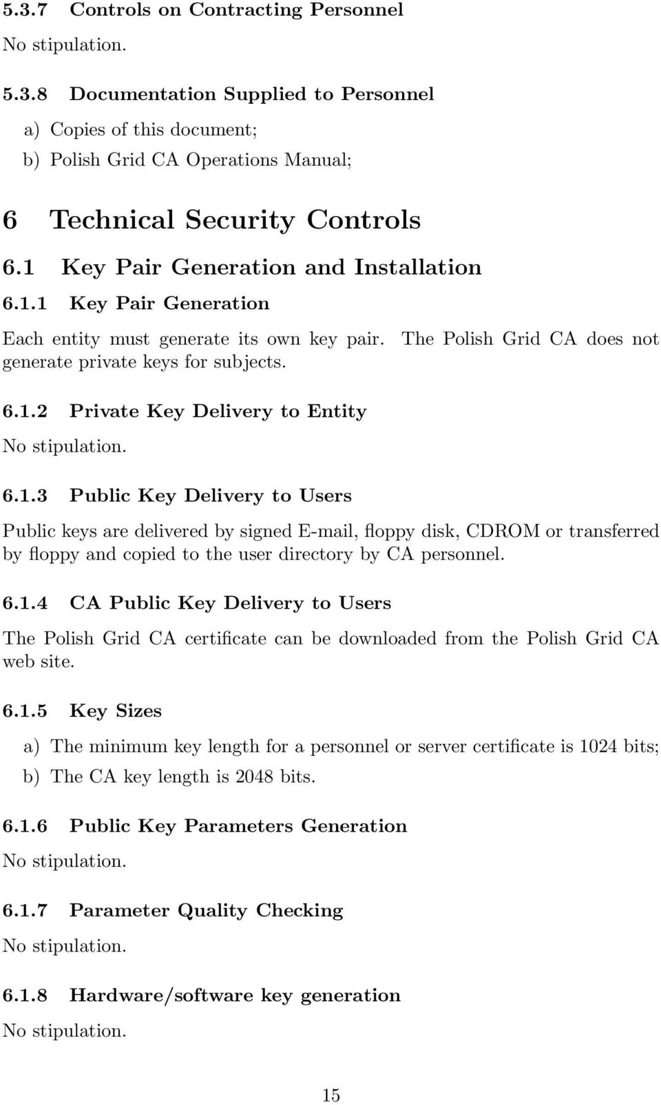 6.1.4 CA Public Key Delivery to Users The Polish Grid CA certificate can be downloaded from the Polish Grid CA web site. 6.1.5 Key Sizes a) The minimum key length for a personnel or server certificate is 1024 bits; b) The CA key length is 2048 bits.
