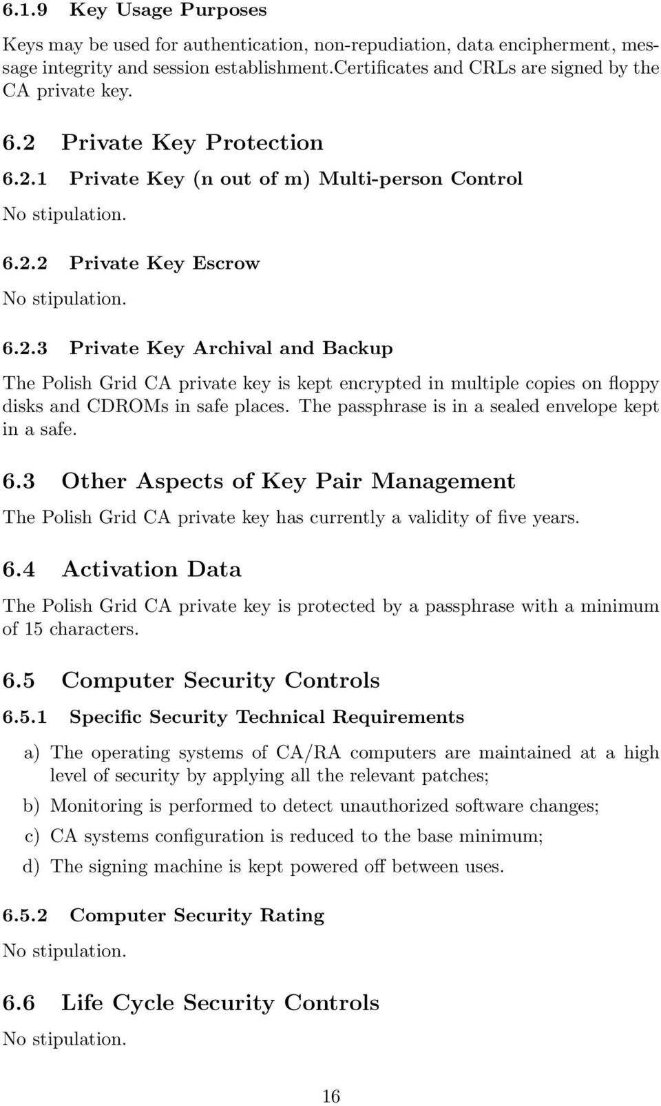 The passphrase is in a sealed envelope kept in a safe. 6.3 Other Aspects of Key Pair Management The Polish Grid CA private key has currently a validity of five years. 6.4 Activation Data The Polish Grid CA private key is protected by a passphrase with a minimum of 15 characters.