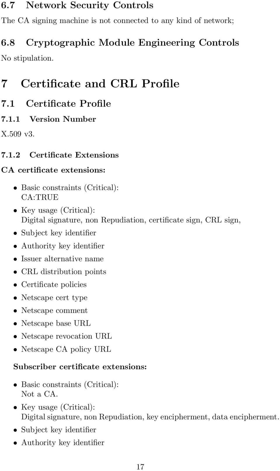 2 Certificate Extensions CA certificate extensions: Basic constraints (Critical): CA:TRUE Key usage (Critical): Digital signature, non Repudiation, certificate sign, CRL sign, Subject key identifier