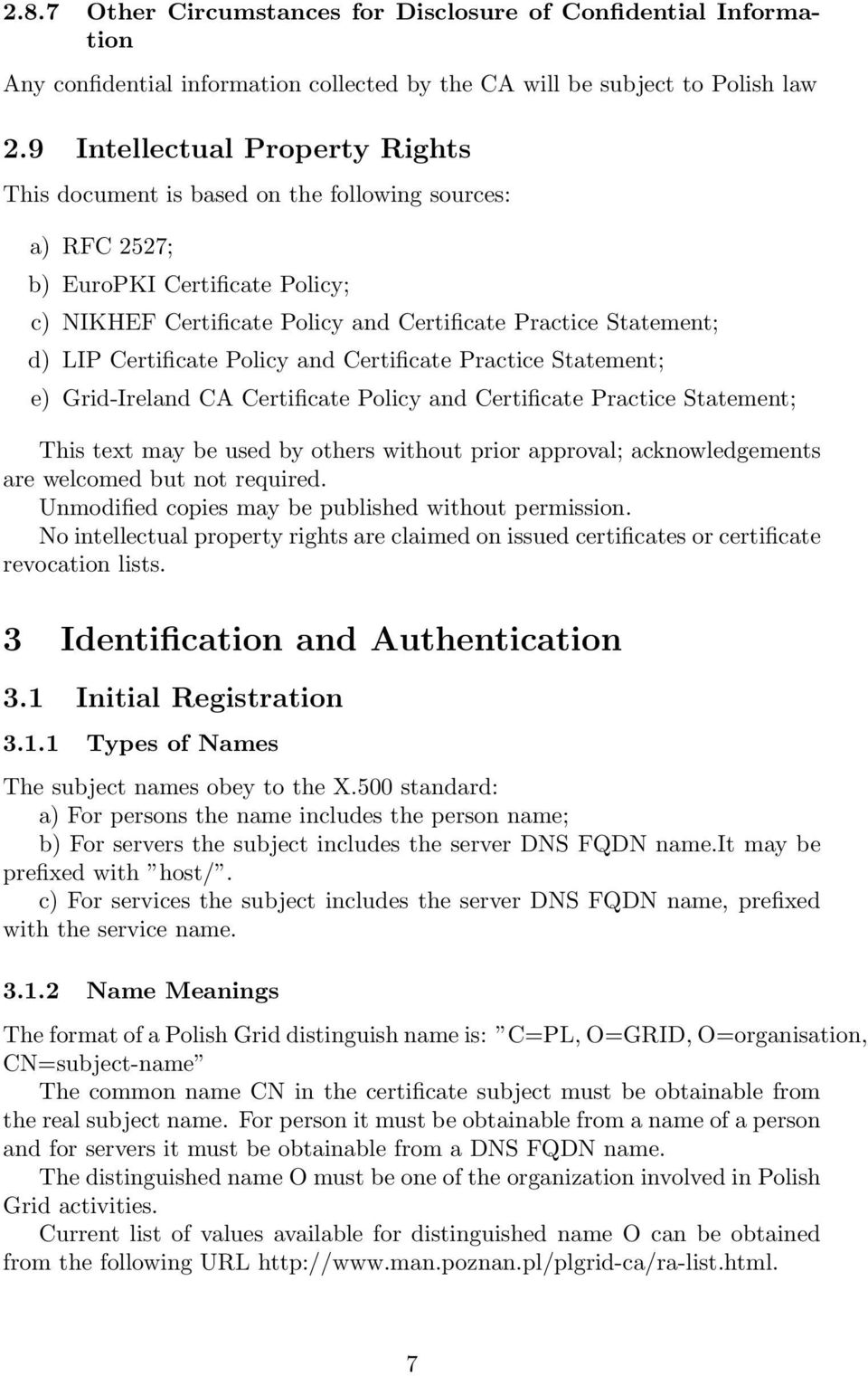 Certificate Policy and Certificate Practice Statement; e) Grid-Ireland CA Certificate Policy and Certificate Practice Statement; This text may be used by others without prior approval;