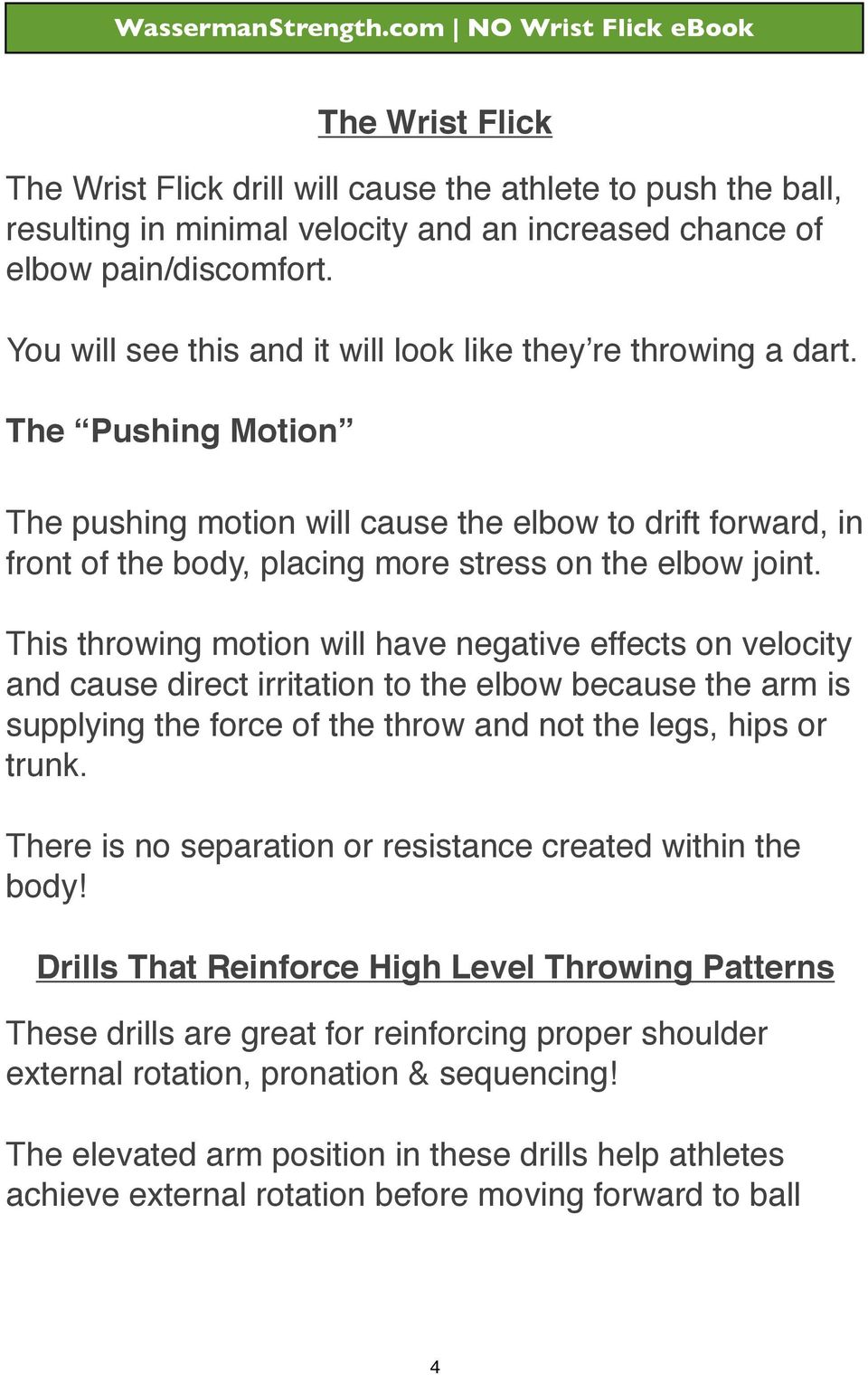 The Pushing Motion The pushing motion will cause the elbow to drift forward, in front of the body, placing more stress on the elbow joint.