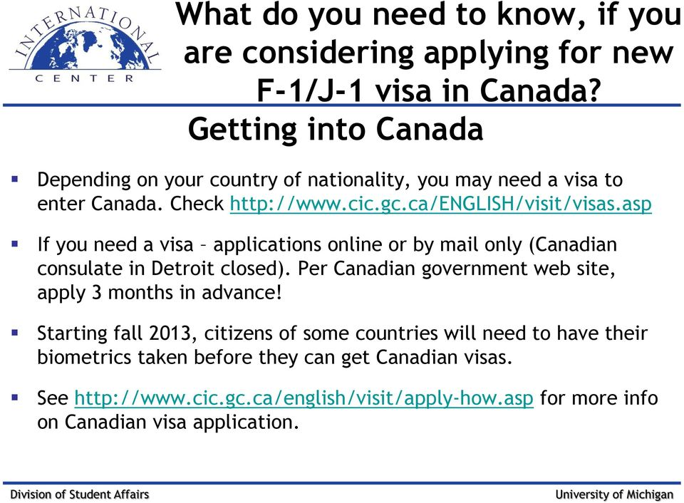 asp If you need a visa applications online or by mail only (Canadian consulate in Detroit closed).