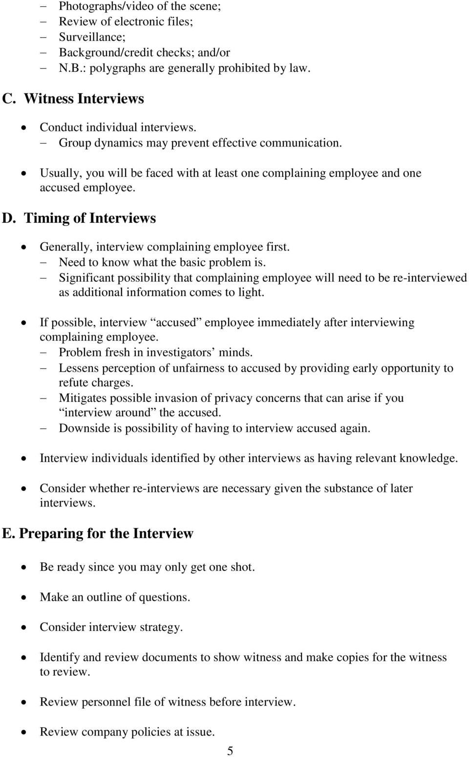 Timing of Interviews Generally, interview complaining employee first. Need to know what the basic problem is.