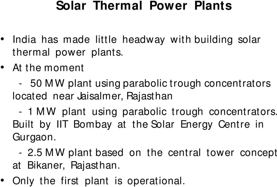 MW plant using parabolic trough concentrators. Built by IIT Bombay at the Solar Energy Centre in Gurgaon.