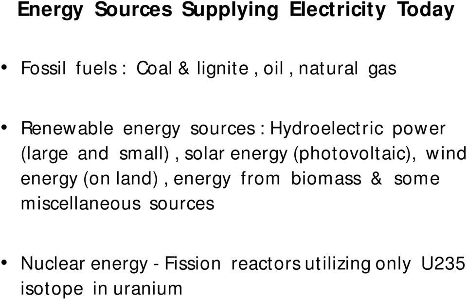 solar energy (photovoltaic), wind energy (on land), energy from biomass & some