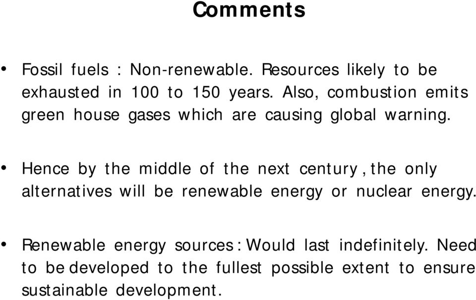 Hence by the middle of the next century, the only alternatives will be renewable energy or nuclear