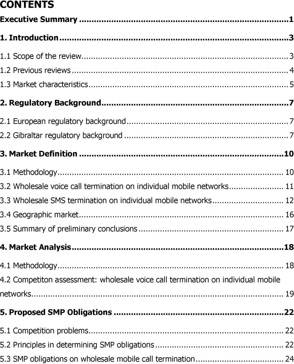 3 Wholesale SMS termination on individual mobile networks... 12 3.4 Geographic market... 16 3.5 Summary of preliminary conclusions... 17 4. Market Analysis...18 4.1 Methodology... 18 4.