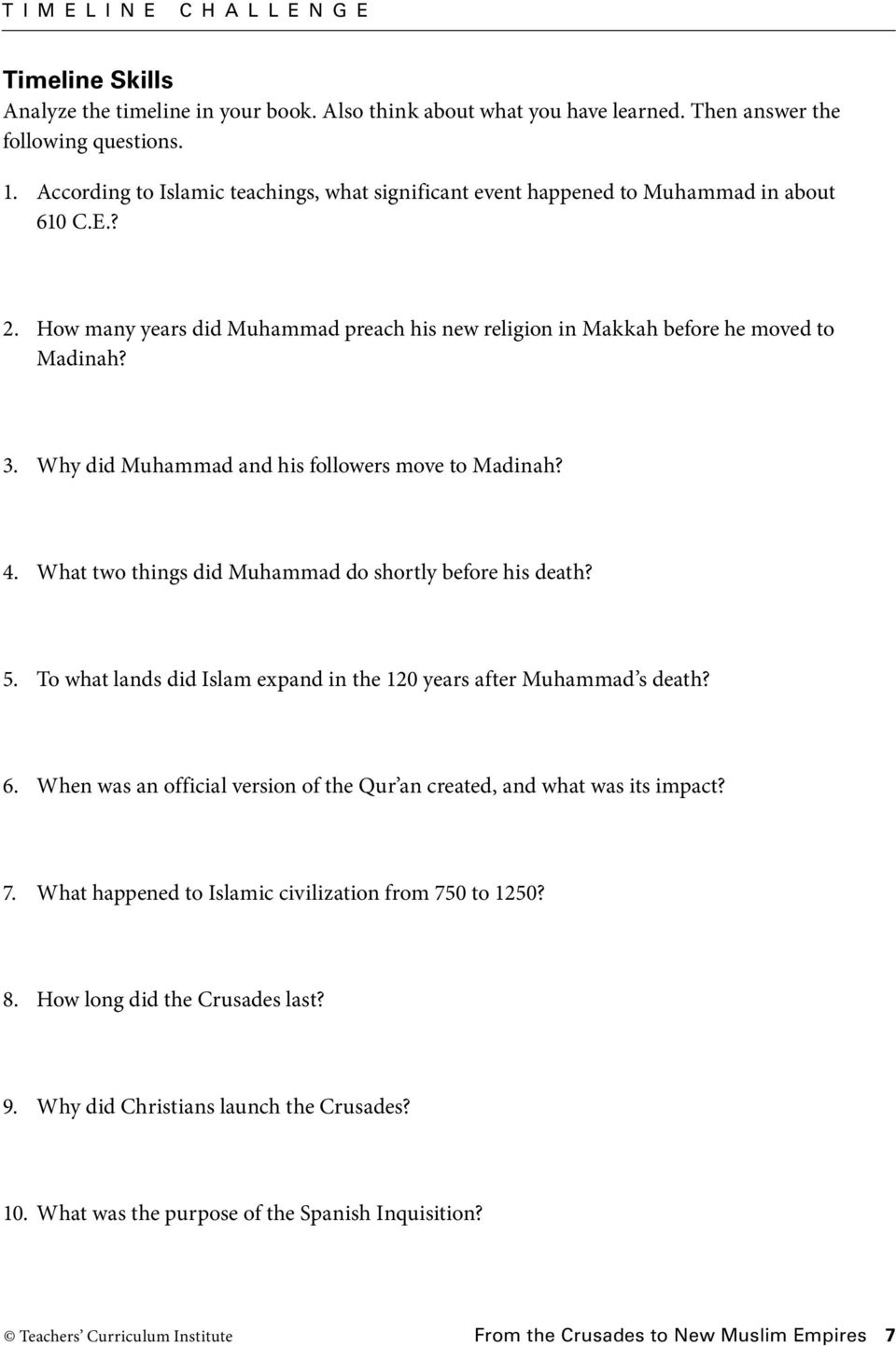 Why did Muhammad and his followers move to Madinah? 4. What two things did Muhammad do shortly before his death? 5. To what lands did Islam expand in the 120 years after Muhammad s death? 6.
