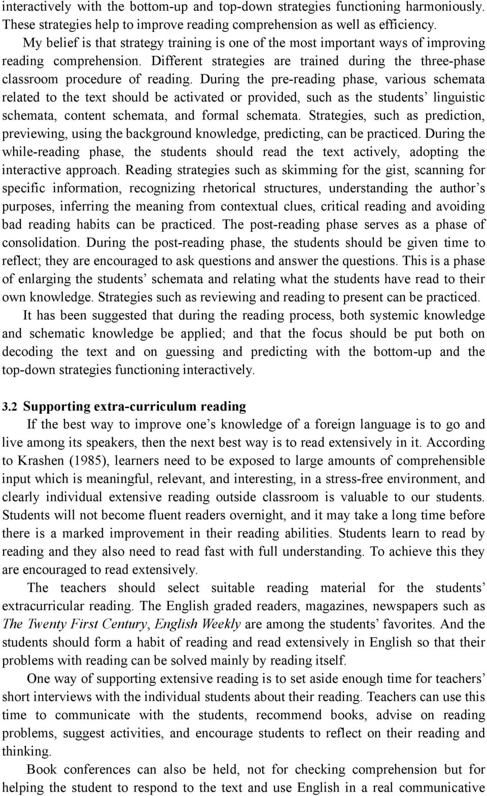 During the pre-reading phase, various schemata related to the text should be activated or provided, such as the students linguistic schemata, content schemata, and formal schemata.
