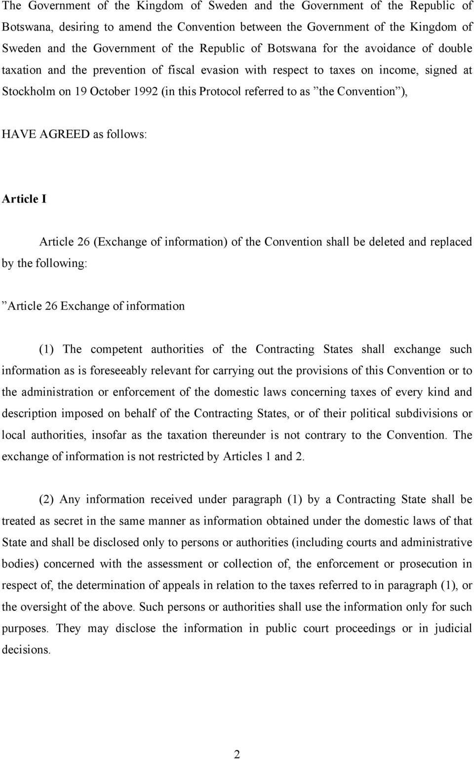 the Convention ), HAVE AGREED as follows: Article I Article 26 (Exchange of information) of the Convention shall be deleted and replaced by the following: Article 26 Exchange of information (1) The