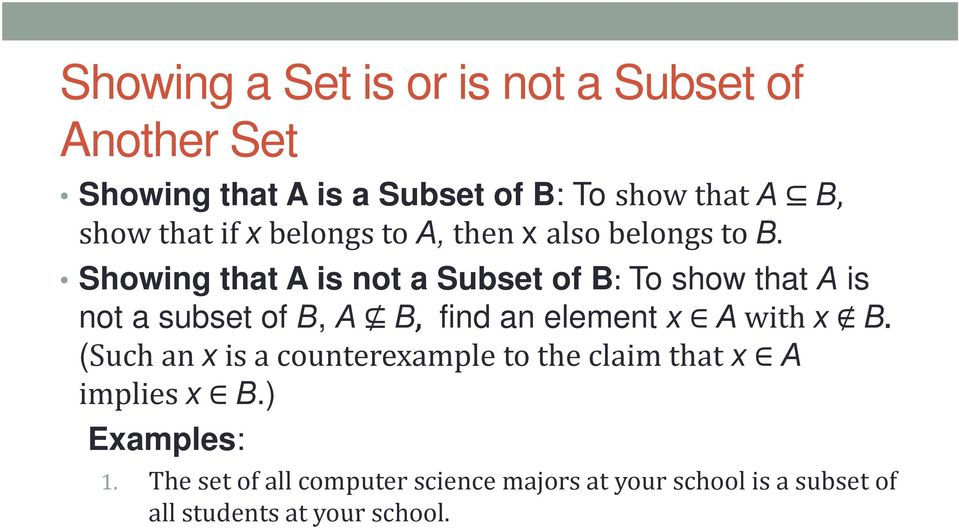 Showing that A is not a Subset of B: To show that A is not a subset of B, A B, find an element x A with x B.