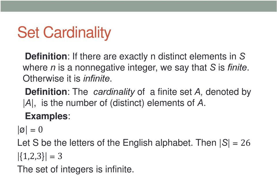 Definition: iti The cardinality of a finite it set A, denoted d by A, is the number of (distinct)