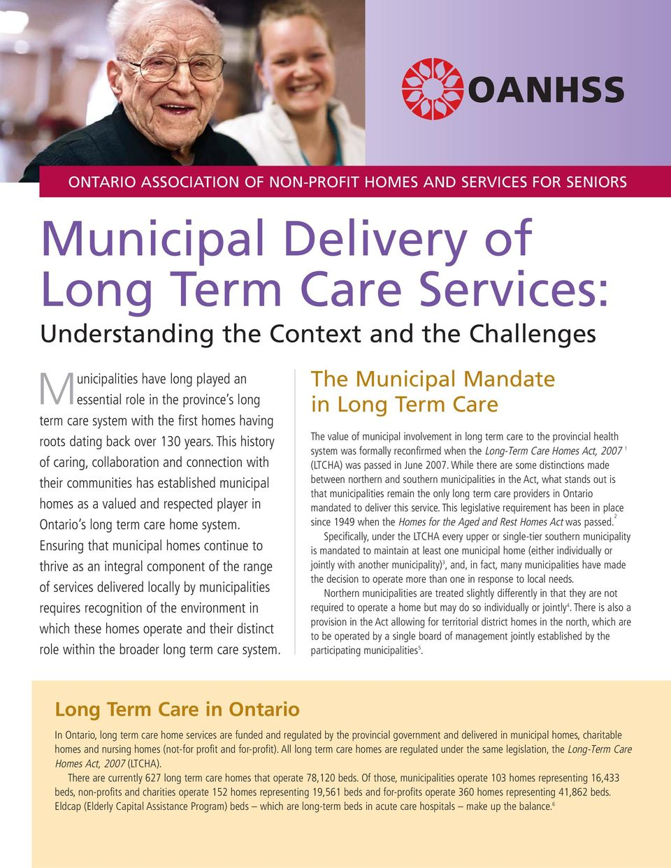 This history of caring, collaboration and connection with their communities has established municipal homes as a valued and respected player in Ontario s long term care home system.