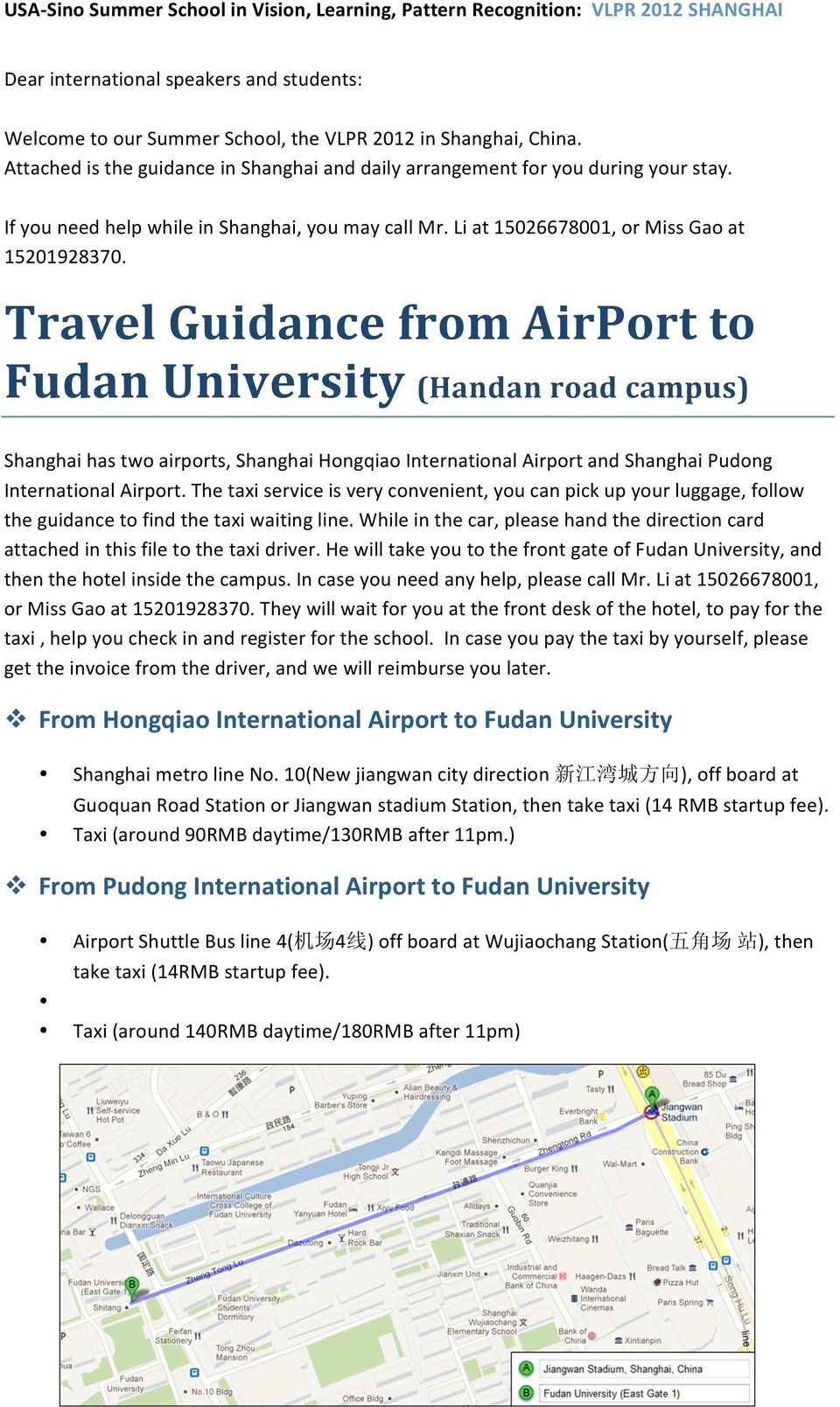 Travel Guidance from AirPort to Fudan University (Handan road campus) Shanghai has two airports, Shanghai Hongqiao International Airport and Shanghai Pudong International Airport.