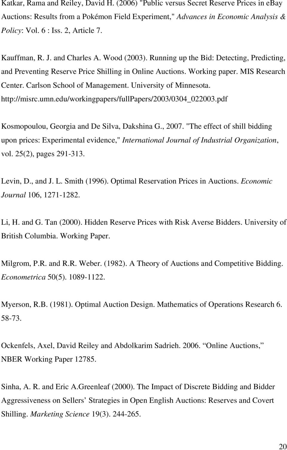Carlson School of Management. University of Minnesota. http://misrc.umn.edu/workingpapers/fullpapers/2003/0304_022003.pdf Kosmopoulou, Georgia and De Silva, Dakshina G., 2007.
