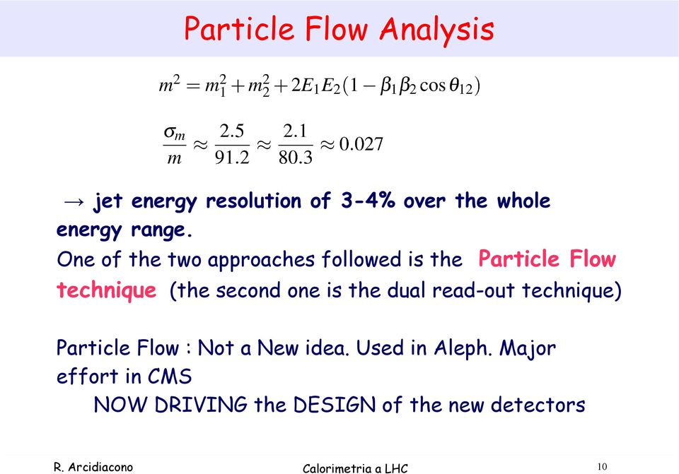 the dual read-out technique) Particle Flow : Not a New idea. Used in Aleph.